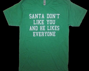 mens santa don't like you and he likes everyone t shirt funny christmas holiday party tee top present gift idea ugly sweater secret claus