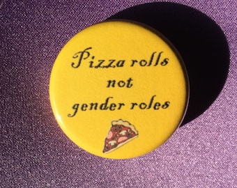 Pizza rolls not gender roles feminist button or magnet