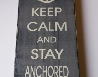 KEEP CALM And Stay ANCHORED hand painted wood sign
