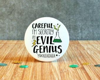 Evil Genius Badge, Careful I'm Secretly An Evil Genius Badge, Funny Gift, Science Badge, Cheeky Badge, Humour Badge, Male Badge, 38mm Badge