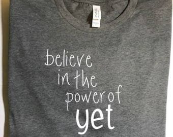 Believe in the Power of Yet Tee