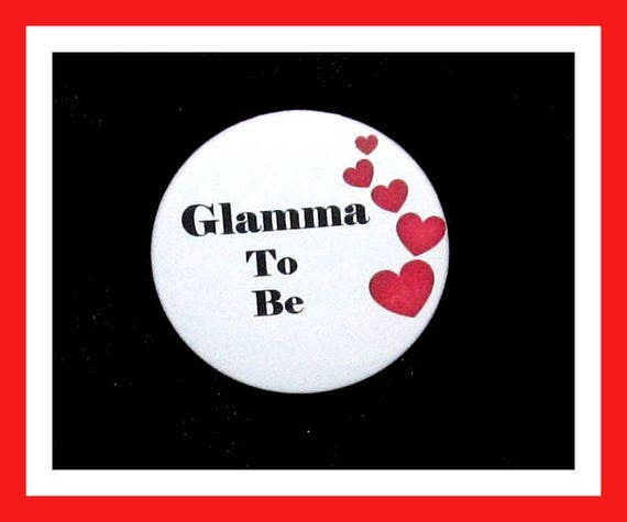 Glamma To Be,Baby Shower Favors,Its a Boy,Its a Girl,Button Pin - 2.25""