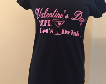 "Custom ""Valentine's Day Nope. Let's Drink"" Anti-Valentine's Day Fitted Tee"
