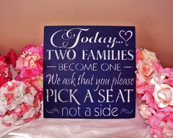 ANY COLORS, Wedding sign wood, Today two families become one we ask that you  please pick a seat not a side, custom colors, shower gift