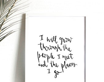 Inspirational Hand Lettered Quote Printable A4 A3 Digital Download Handwriting 'I Will Grow Through The People I Meet And Places I go'