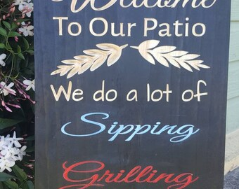 Welcome To Our Patio | Wood Sign Decor | Sipping Grilling Chilling |Patio Backyard Porch Garden | Man Cave Bar Housewarming Hostess Gift