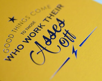 Good things come to those who work their asses off. Foil Pressed Journal.