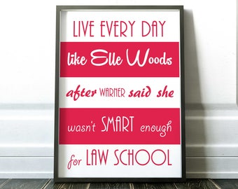 Legally Blonde, Elle Woods, poster print Legally Blonde quote quotes birthday Movie Reese Witherspoon