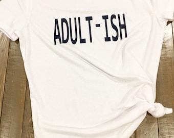 Adultish shirt, Adultish Tee, Comfy Mom Shirt, Adultish T Shirt, Adultish, Adult-ish, Mom Life Shirt, Adultish Tshirt, Adulting, Mom Life