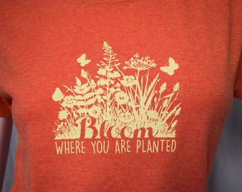 Bloom Where You Are Planted screen printed t-shirt
