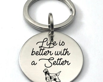 KEY CHAIN - Life Is Better With a Setter, Unique Gift For English Setter Owner