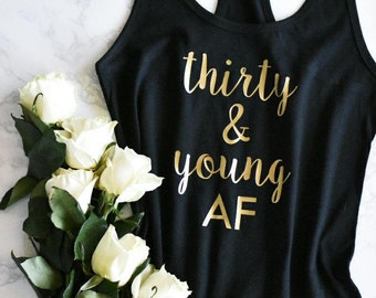 Thirty AF Tank / Thirty & Young AF / Thirty Birthday Tank / Thirty Birthday Shirt / 30 Tank / 30th Birthday / Dirty 30 Thirty / 30th Tank