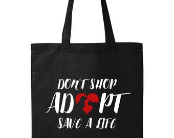 Don't Shop Adopt Save A Life - Tote Bag - Rescue Animal Shelter - Pet Lovers  - Love For The Animals - Shopping Bag
