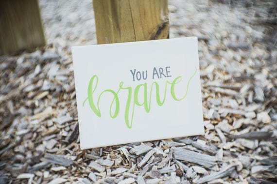 Green You Are Brave Canvas  - Wall Quotes -Office Decor - Home Decor - Wall Art - Signs - Handpainted Sign - Home and Living