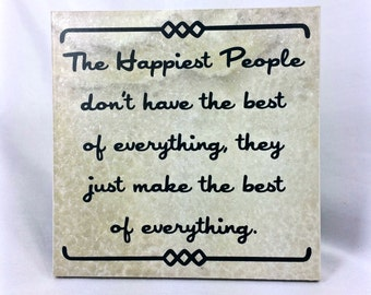 The Happiest People don't have the best of everything . . . - saying, quote, 6 x 6 tile with stand, inspirational,