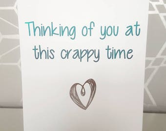 Thinking of you at this crappy time , get well soon , blank greetings cards