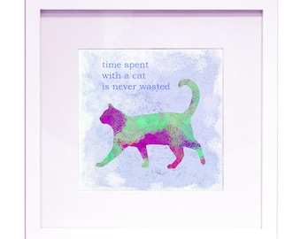 "Time Spent With A Cat Is Never Wasted - 12"" x 12"" HD Digital Print"