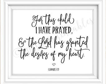 For this child I have prayed, printable nursery wall art, the Lord granted the desires of my heart, I Samuel 1:27, Bible Verse baby room