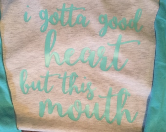 I gotta good heart but this mouth raglan