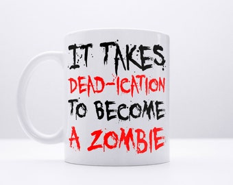 Zombie Coffee Mug: It Takes Dead-ication to Become a Zombie Funny Quote Humour Walking Dead Style