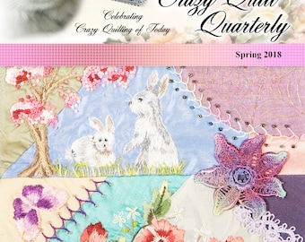 Crazy Quilt Quarterly Magazine Spring 2018