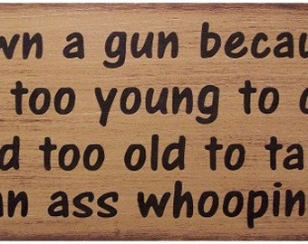 I Own A Gun Because Humerous Primitive Rustic Distressed Country Wood Sign Home Decor