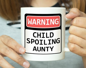 Warning Child Spoiling Aunty - Funny Mug, Funny Quote Mug, Gift For Aunty, Gift For Aunt, Birthday Mug, Aunty Mug, Aunt Mug, Best Aunty
