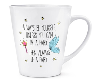 Always Be Yourself Fairy 12oz Latte Mug Cup