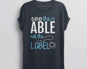 Autism Shirt, Teacher Autism Awareness Shirt, kids autism tshirt, women autism mom shirt, special education tee, See the Able Not the Label