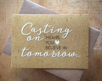 Casting on means you believe in tomorrow -  greeting card