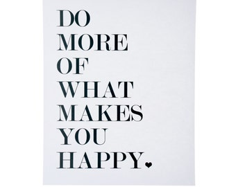 DIGITAL FILE ~ Do More of What Makes You Happy Art Print