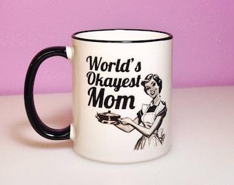 World's Okayest Mom | Mother's Day Gift | Funny Gift for Mom | Funny Mom Gift | Mom Birthday Gift | Funny Mugs | Custom Mugs | Mugs for Mom