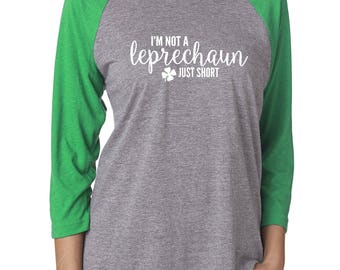 I'm Not a Leprechaun Just Short - Raglan Baseball Tee