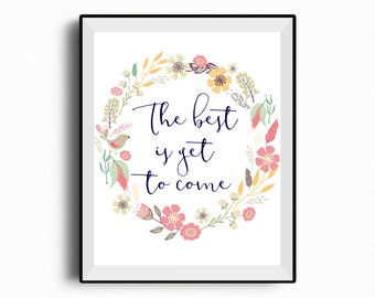 Positive quote, Inspirational, Motivational quote, The best is yet to come, wedding quote, housewarming gift, wedding gift, anniversary gift