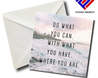 Do What You Can With What You Have Where You Are Inspirational Quote Magnet for refrigerator. Great Gift! By Flexible Magnets