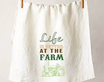 Life Is Better At The Farm Flour Sack Tea Towel, Perfect Housewarming or Hostess Gift