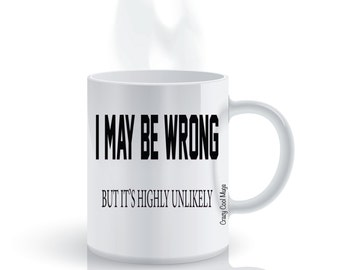 I May Be Wrong But It's Highly Unlikely Funny Coffee Mug