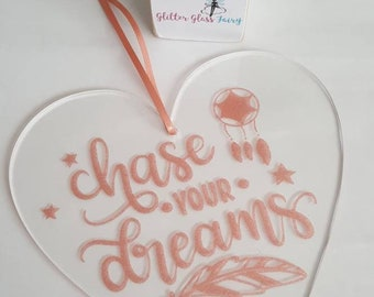 Chase Your Dreams Acrylic Hanging Heart Motivational / Inspirational Quote / Follow your dreams / Never give up /