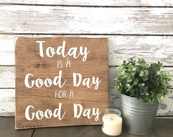 Today is a Good Day | Good Day | Positivity | Fixer Upper | Good Day for a Good Day | Wood Sign