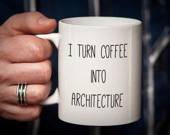 Architect Mug Gift for Architect I Turn Coffee into ARCHITECTURE Nerd Gift Nerd Mug Geek Gifts for Architects Funny Humorous Mug
