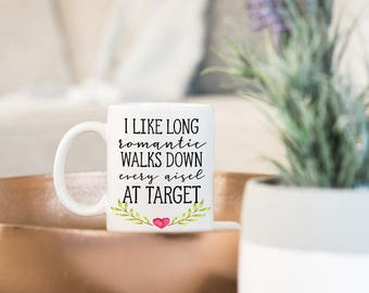 Funny Gift for Wife | Funny Mugs | Target Mug | Long Romantic Walks Down Every Aisle At Target | Mom Mug | Funny Coffee Cups | Mother's Day