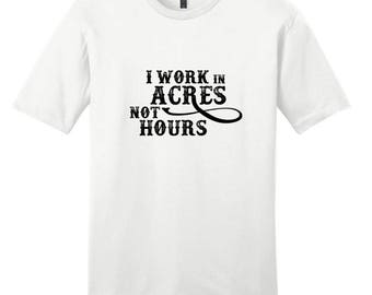 I Work In Acres Not Hours - Weathered Text Farmer Farming Quote T-Shirt