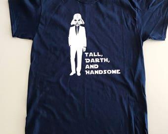CLEARANCE Tall, Darth, and Handsome Tee, Disney Starwars, Darth Vader, Tall, Dark, and Handsome, Men's Gift, Husband Boyfriend, Nerdy