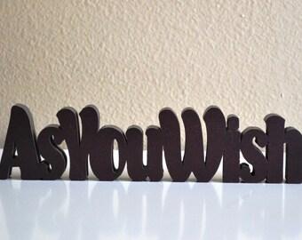 As You Wish Wood Sign, Princess Bride, For Shelf or Desk