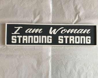 I am Woman Stand Strong Wood Sign,  Womens March, Rights of Women, I am Woman Hear Me Roar