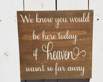 We Know You Would Be Here Today Wood Sign, Wedding Sign, Memorial Sign Gift 12x12