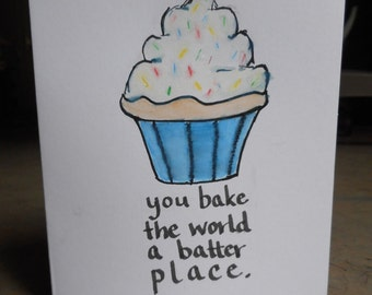 """Handdrawn 4x6 Card - """"You bake the world a better place"""" cupcake watercolor, handmade, one of a kind"""