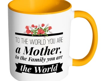 """Mother's Day Gift Mug - """"To the World You Are a Mother, to the Family you are the World"""" (1)"""