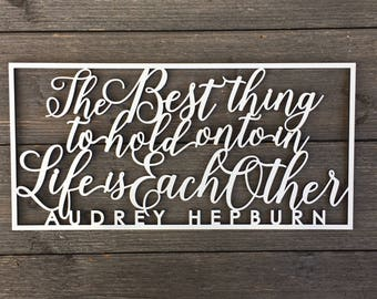 """The Best Thing to Hold Onto in Life is Each Other Wall Sign Cutout, 14""""x7"""" inches, No backpiece, Audrey Hepburn Quote, Love Wedding Sign"""