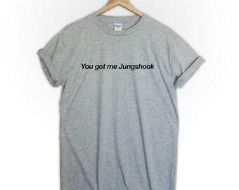you got me Jungshook  BTS kpop tumblr men women band gig bangtan boys edm funny gift graphic slogan